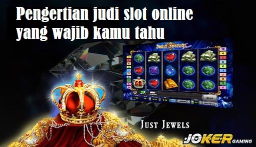 Pengertian judi slot online yang wajib kamu tahu
